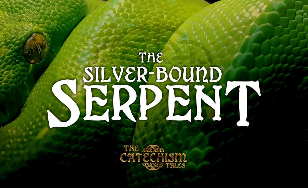 The Silver-Bound Serpent | A Catechism Tale