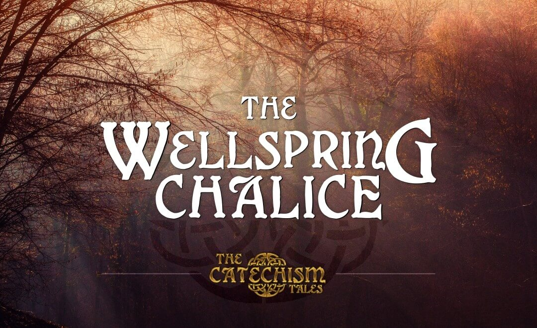 The Wellspring Chalice   A Catechism tale